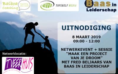 """8 maart 2019   Netwerkmeetup + sessie """"Maak een project van je droom"""" met Fred Beljaars van Baas in leiderschap"""