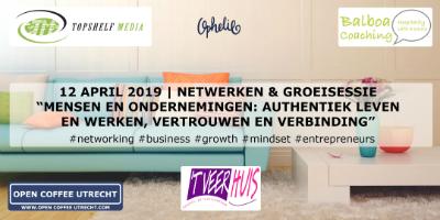 """12 april 2019   Netwerken & Groeisessie """"Mensen en Ondernemingen: Authentiek leven en werken, vertrouwen en verbinding"""""""
